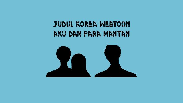 Judul Korea Webtoon Aku dan Para Mantan