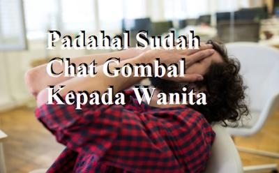 Padahal Sudah Chat Gombal Kepada Wanita, Kenapa kok Malahan Menjauh?