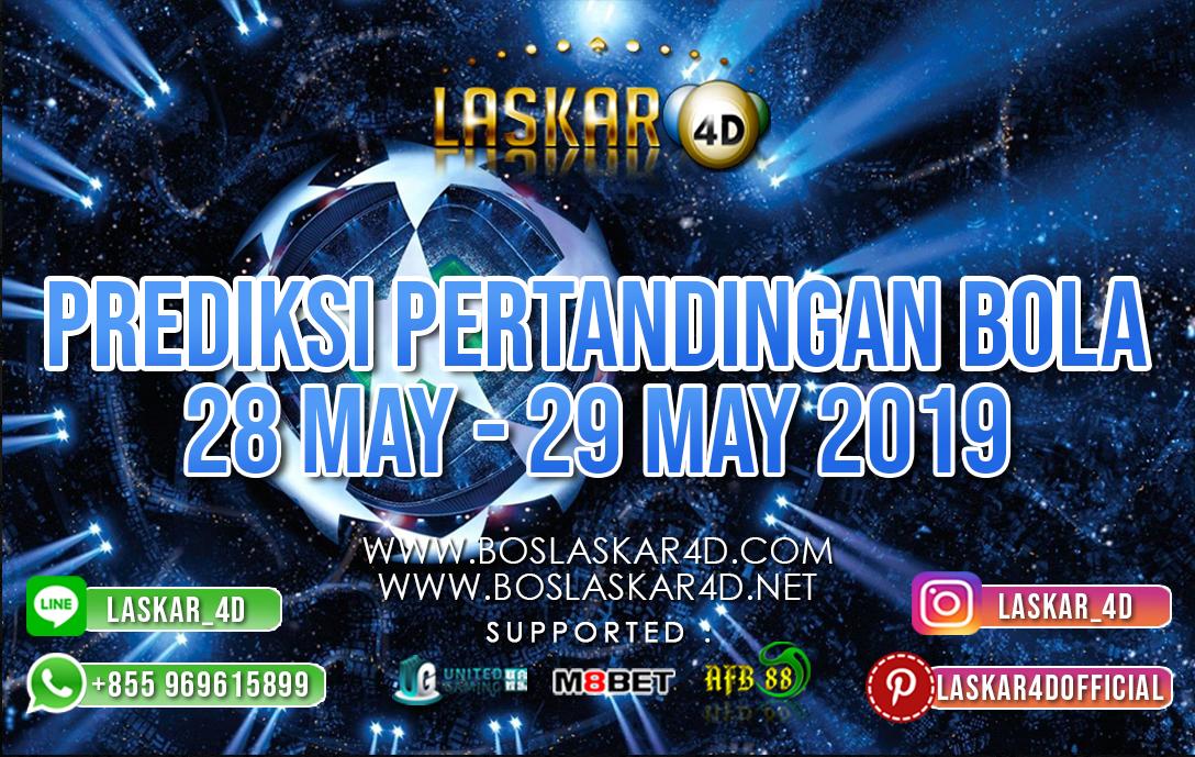 PREDIKSI PERTANDINGAN BOLA TANGGAL 28 – 29 MEI 2019