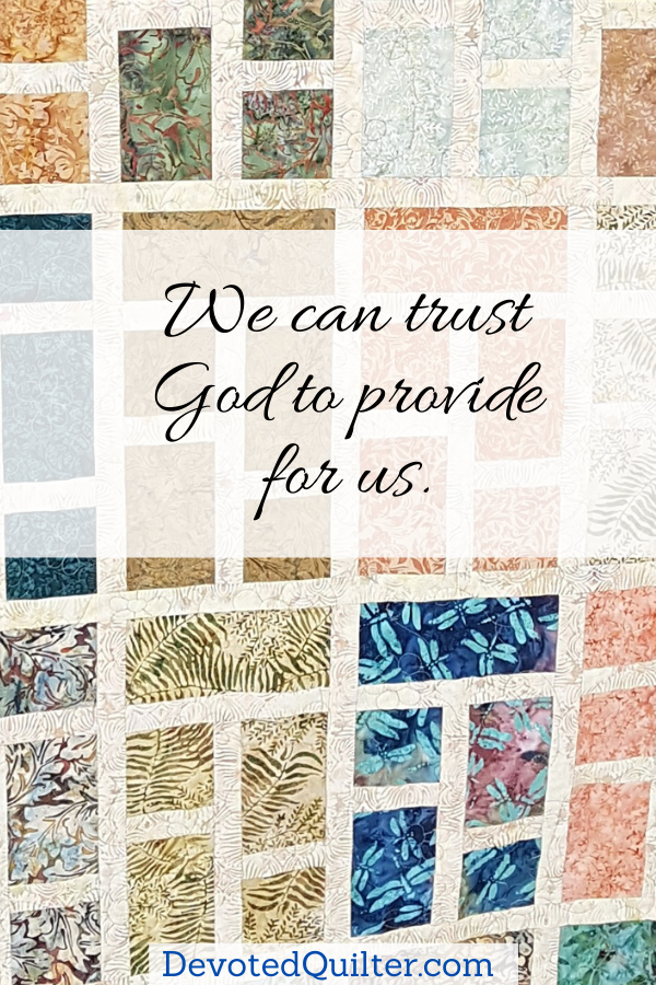 We can trust God to provide for us | DevotedQuilter.com