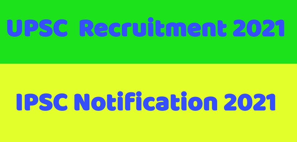 UPSC Recruitment 2021: check Notification,Eligibility Criteria and All Details