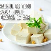 Consumul de tofu scade riscul de cancer la sân (studii)