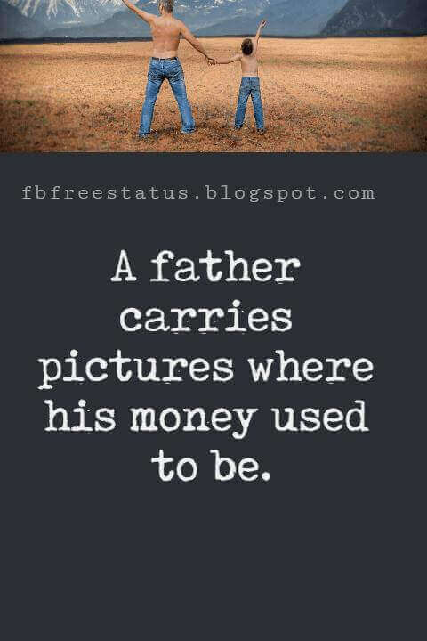 "Fathers Day Inspirational Quotes, ""A father carries pictures where his money used to be."" - Steve Martin"