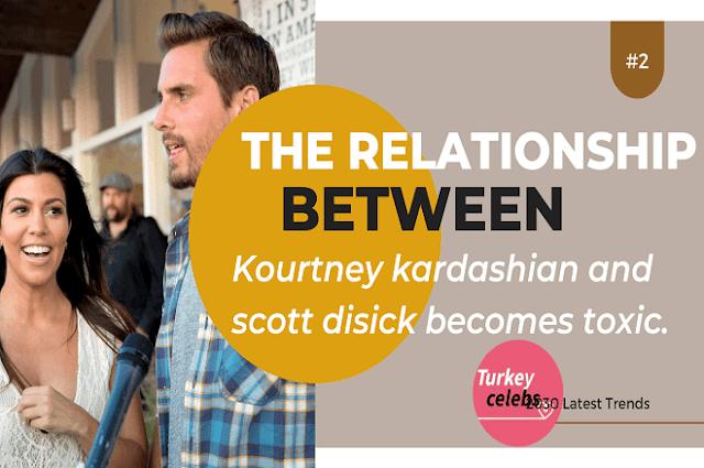 The relationship between kourtney kardashian and scott disick becomes toxic.