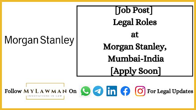 [Job Post] Legal Roles at Morgan Stanley, Mumbai-India [Apply Soon]
