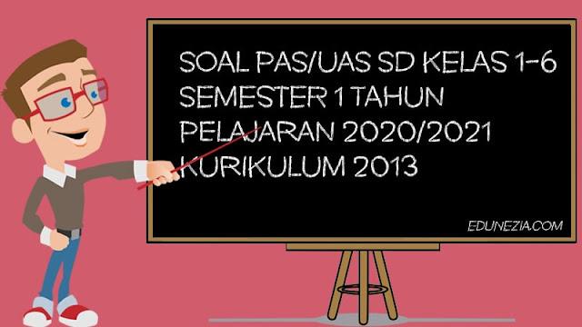 Download Soal PAS/UAS SD Kelas 1 2 3 4 5 6 Semester 1 Tahun 2020 Kurikilum 2013