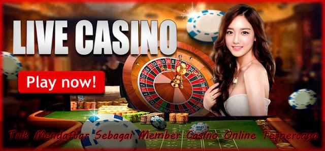 Trik Mendaftar Sebagai Member Casino Online Terpercaya