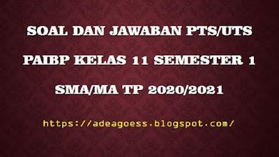 Download Soal PTS/UTS Pendidikan Agama Islam Kelas XI Semester 1 SMA/MA Kurikulum 2013 TP 2020/2021