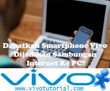Dapatkah Smartphone Vivo Dijadikan Sambungan Internet Ke PC?