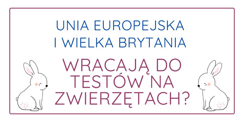 UNIA EUROPEJSKA I WIELKA BRYTANIA WRACAJĄ DO TESTÓW NA ZWIERZĘTACH?