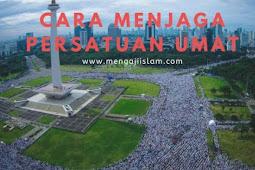 Enam Cara Menjaga Persaudaran Islam