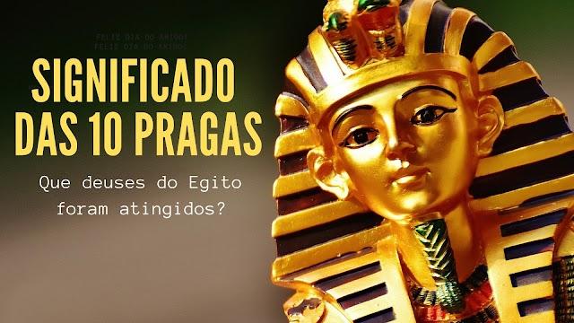 O que representavam as 10 pragas e quais deuses do Egito foram atingidos?