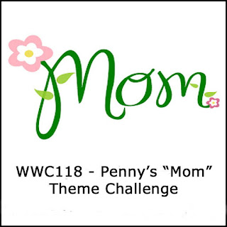 http://watercoolerchallenges.blogspot.com/2017/05/wwc118-pennys-mom-theme-challenge.html
