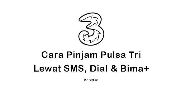 Cara Pinjam Pulsa Tri 3 Lewat SMS, Dial dan Aplikasi Bima+