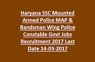 Haryana SSC Mounted Armed Police MAP & Bandsman Wing Police Constable Govt Jobs Recruitment 2017 Last Date 14-03-2017