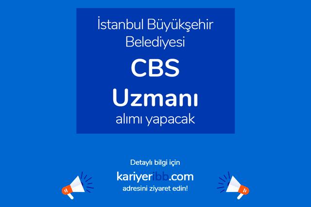 İstanbul Büyükşehir Belediyesi, CBS Uzmanı alımı yapacak. Kariyer İBB iş ilanı detayları kariyeribb.com'da!