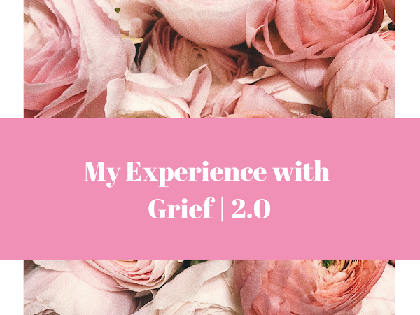 My Experience with Grief | 2.0
