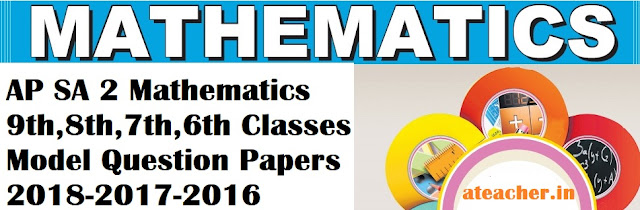 AP SA 2 Mathematics / Maths / MM / M.M 9th,8th,7th,6th Classes Model (Previous) Question Papers 2018-2017-2016