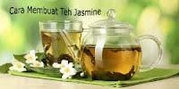 Cara Mengolah Bunga Melati Menjadi Teh - Jasmine Tea