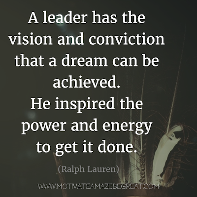 "Featured on 33 Rare Success Quotes In Images To Inspire You: ""A leader has the vision and conviction that a dream can be achieved. He inspired the power and energy to get it done."" - Ralph Lauren"