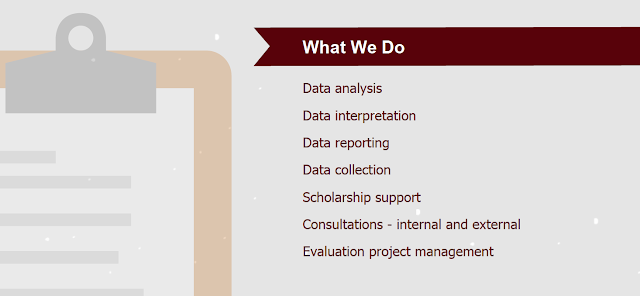 What we do. Data analysis, data interpretation, data reporting, data collection, scholarship support, consultations - internal and external, evaluation project management.
