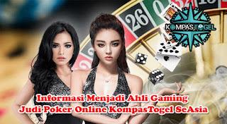 Informasi Menjadi Ahli Gaming Judi Poker Online KompasTogel SeAsia