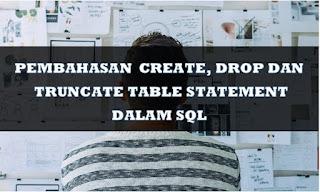 PEMBAHASAN CREATE DROP DAN TRUNCATE TABLE STATEMENT