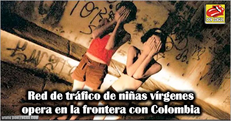 Red de tráfico de niñas vírgenes opera en la frontera con Colombia