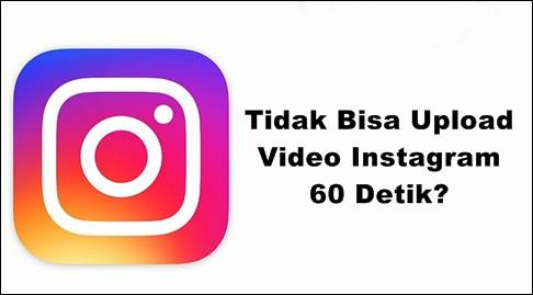 Tidak Bisa Upload Instagram 60 Detik