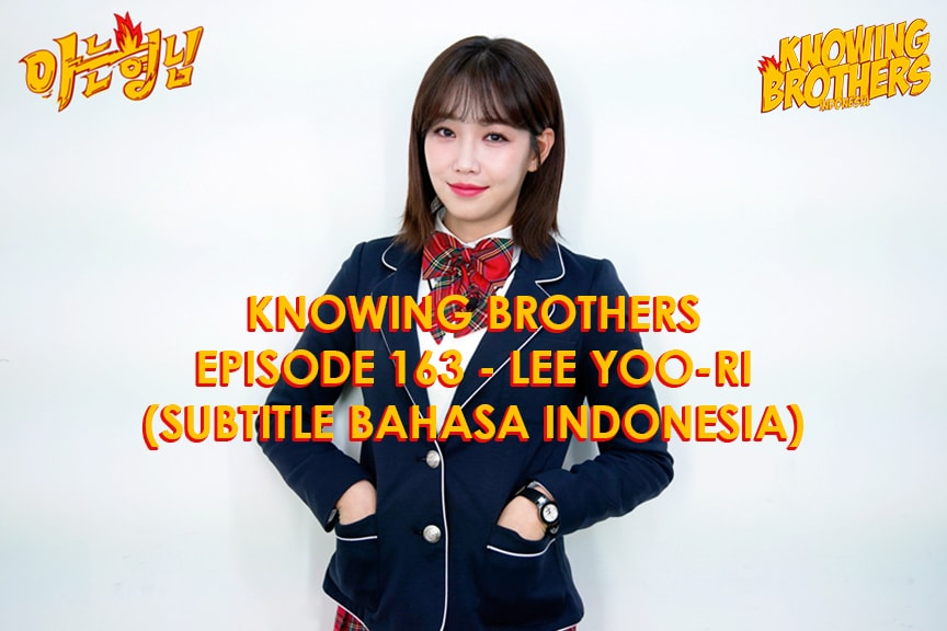Nonton streaming online & download Knowing Brothers episode 163 bintang tamu Lee Yoo-ri sub Indo