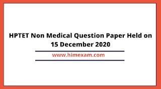 HPTET Non Medical Question Paper Held on 15 December 2020
