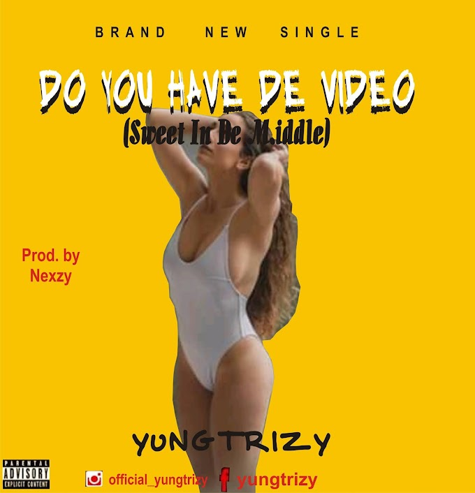 YungTrizy--Do You Have De Video