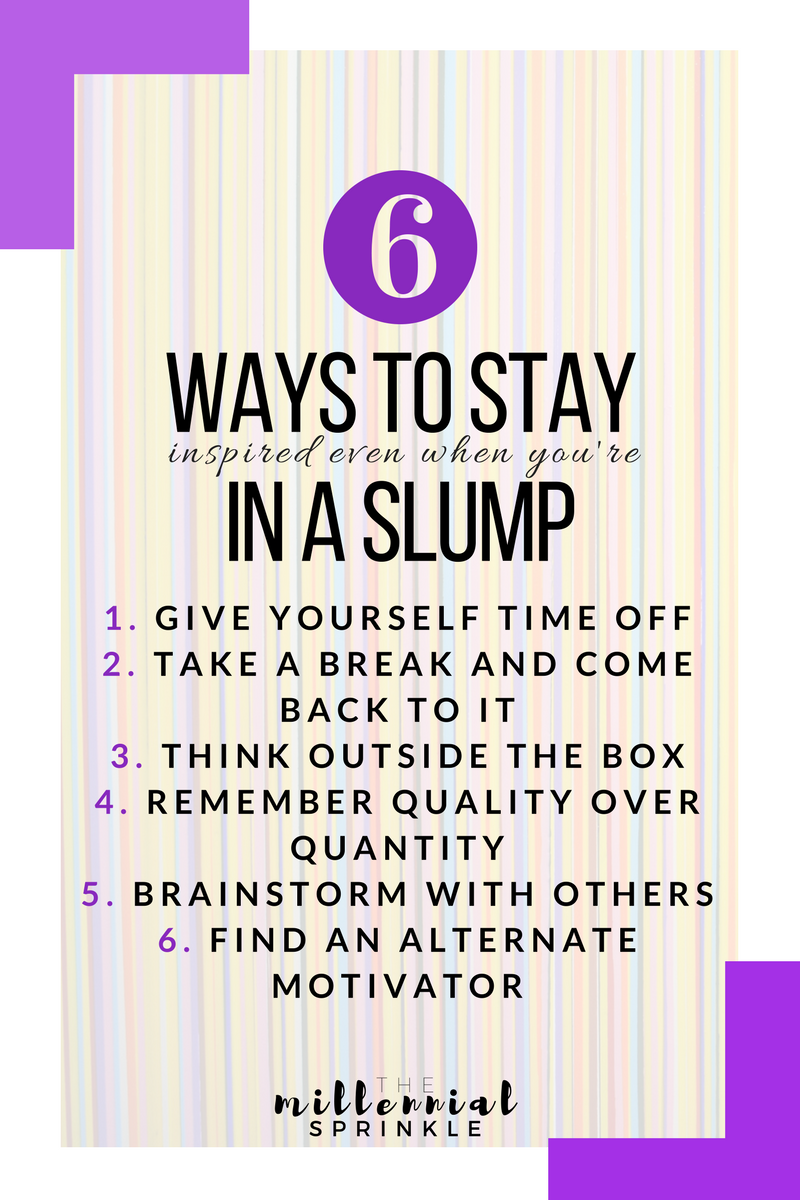 6 Ways To Stay Inspired When You Are In A Slump - The Millennial Sprinkle