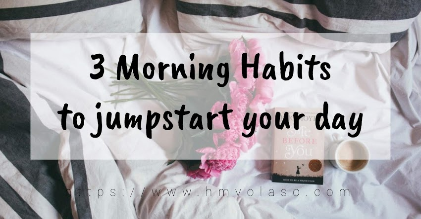 3 Morning Habits to Jumpstart Your Day