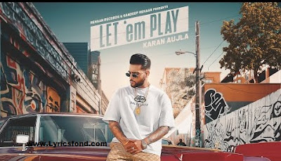 LET 'EM PLAY LYRICS – KARAN AUJLA