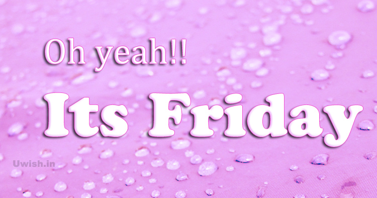 Oh yeah !!! Its Friday daily wishes e greeting cards and wishes.