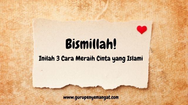 Bismillah! Inilah 3 Cara Meraih Cinta yang Islami