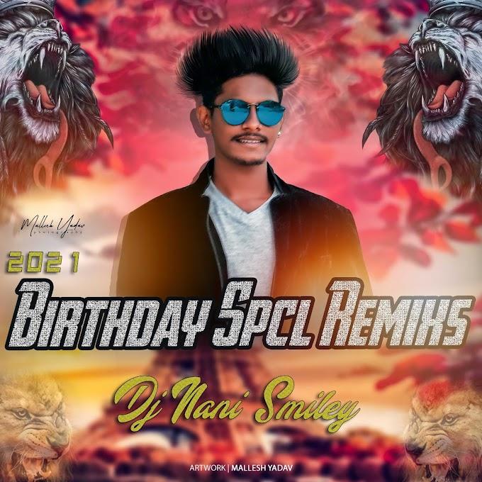 2021 Birthday Spcl Remixs- DJ NANI SMILEY