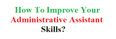 How To Improve Your Administrative Assistant Skills