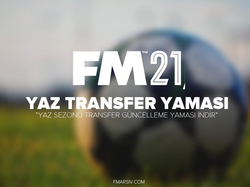 fm21 yaz sezonu transfer güncellemesi
