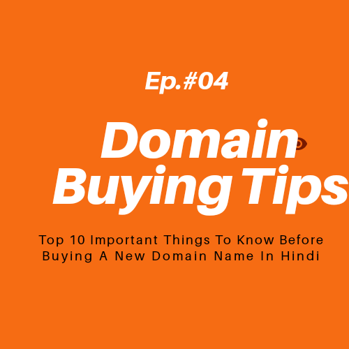 Ep.#04: Domain Buying Tips :- Top 10 Important Things To Know Before Buying A New Domain Name In Hindi