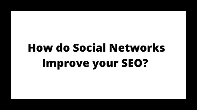 Social Networks Improve your SEO