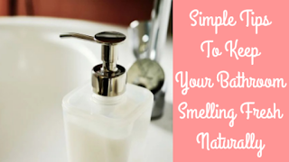 Simple Tips To Keep Your Bathroom Smelling Fresh Naturally