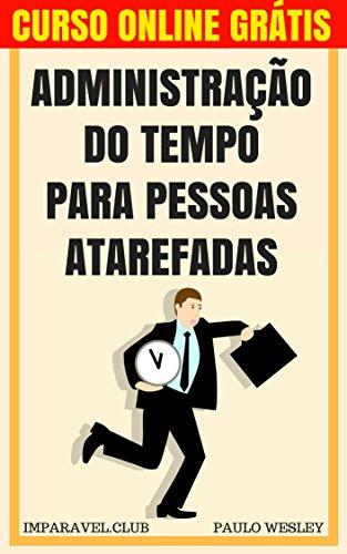Administração do Tempo para Pessoas Atarefadas - Paulo Wesley