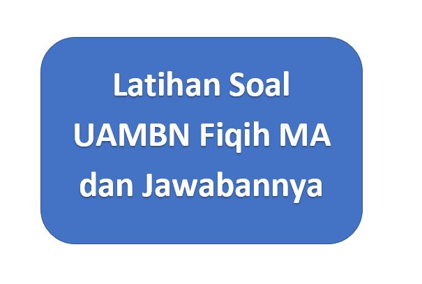 Latihan Soal UAMBN Fiqih MA 2020 dan Kunci Jawabannya