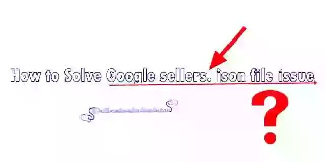How to Solve Google sellers. json file issue 2020