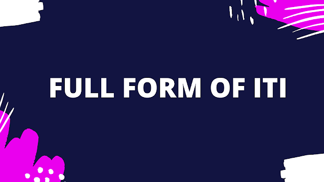 Full form of ITI | Get all the information about ITI