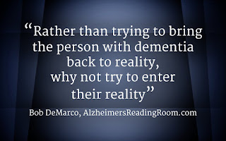"""Rather than trying to bring the person living with dementia back to reality, why not try to enter their reality"""