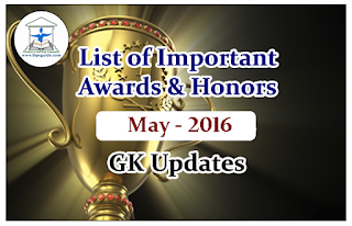 List of Important Awards and Honors- May 2016