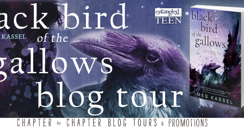 Blog tour: Black Bird of the Gallows by Meg Kassel with excerpt and giveaway #YA #BlackBirdoftheGallows @megkassel @EntangledTeen @chapterxchapter
